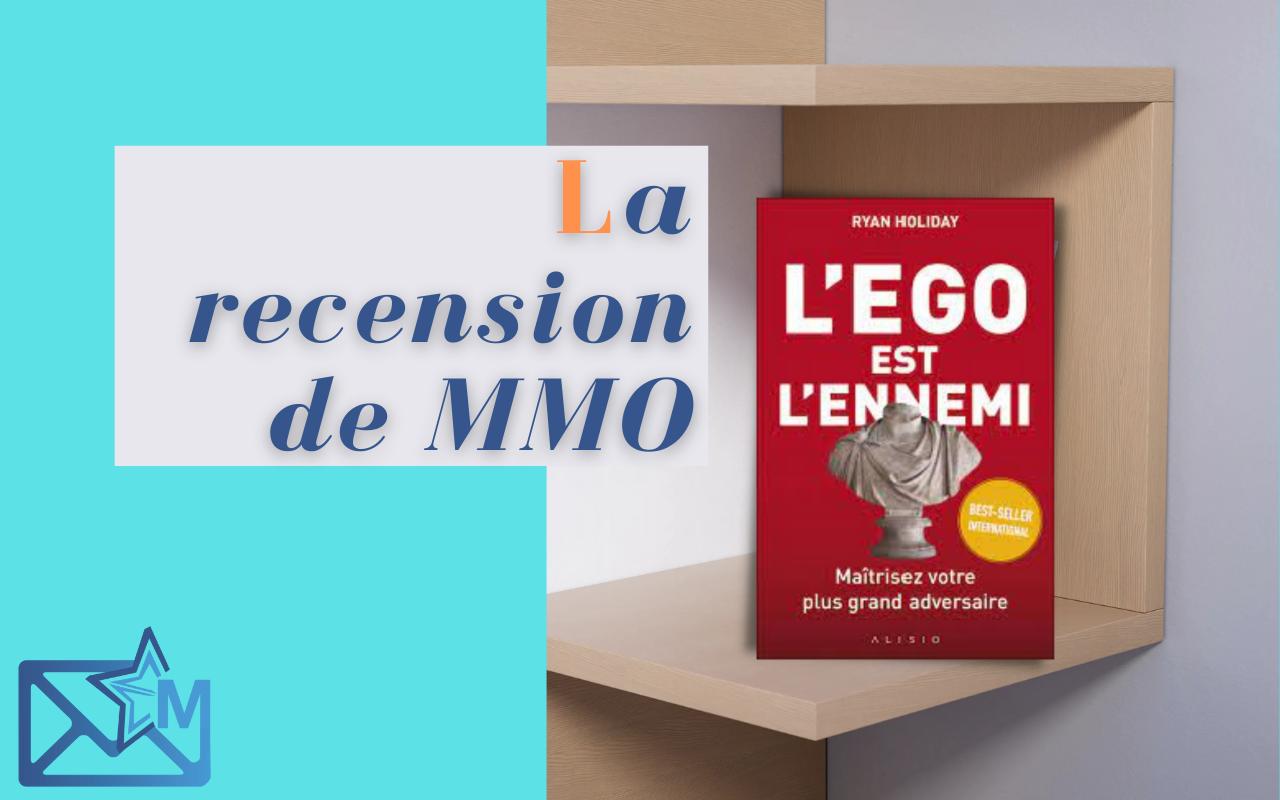 """RECENSION DU LIVRE """"L'EGO EST L'ENNEMI"""" DE RYAN HOLIDAY"""