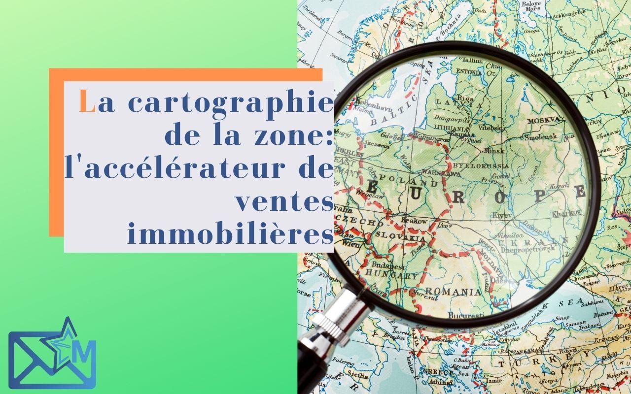 La cartographie de la zone: l'accélérateur de ventes immobilières